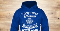 Love Scotland Sweatshirt from LOVE SCOTLAND &lts  , a custom product made just for you by Teespring. With world-class production and customer support, your satisfaction is guaranteed. - I Don't Need Therapy I Just Need To Go To Scotland