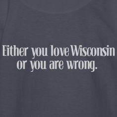 I have to send this to my family down south. Miss Wisconsin, Madison Wisconsin, Girl Quotes, Me Quotes, Northern Girls, States In America, Lake Geneva, Down South, Good Ol