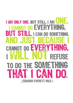 Sometimes I need to remember that I cannot do everything, but that doesn't mean that I can't do SOMETHING