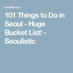 101 Things to Do in Seoul - Huge Bucket List! - Seoulistic