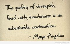 The quality of strength lined with tenderness is an unbeatable combination. - Maya Angelou #literary #quotes