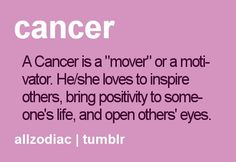 "A Cancer is a ""mover"" or a motivator. He/she loves to inspire others, bring positivity to someone's life, and open other's eyes."
