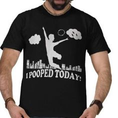 I Pooped Today Shirt . haha @Josie Hoyer i don't know why but this made me think of you