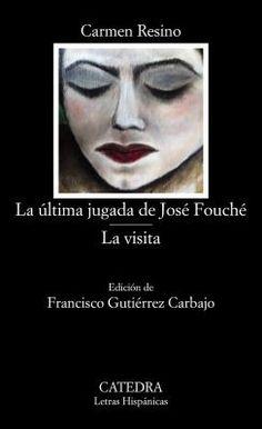 La última jugada de José Fouché ; La visita / Carmen Resino ; edición de Francisco Gutiérrez Carbajo