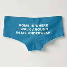 Funny Underwear Quote Hot Shorts - Home is Where I Walk Around in My Underwear. Funny Cute Womens Boy Shorts / Panties. An underwear with a sense of humor! #funnyunderwear #cutepanties #panties #boyshorts #gaggift #undies #cuteundies #homeiswhere
