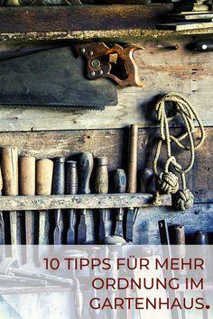 Freuen Sie sich über die neue Ordnung im Gartenhaus. 10 Praktische Tips für Mehr Ordnung im Gartenhaus im Winter!
