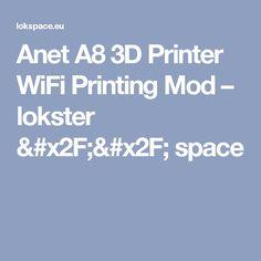Anet A8 3D Printer WiFi Printing Mod – lokster // space