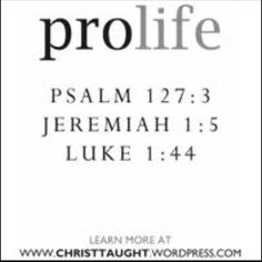 Pro Life Biblical Quotes.  Read and let God speak to your heart.