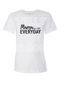 Mama all day everyday tee! You choose the shirt and font color! Only $15 plus shipping!