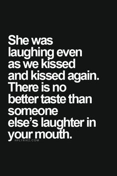 There is no better taste than someone else's laughter in your mouth ❥