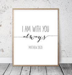 Bible Verse Printable I Am With You Always Matthew Typography Poster Bible Quote Boy Nursery Christian Wall Art Scripture Print Wood Pallet Design Wall Art Sign Plaque with Frame wooden sign Printable Bible Verses, Printable Quotes, Bible Verses Quotes, Bible Quotes About Love, Bible Verse Wall Art, Scripture Art, Bible Verse Signs, Bible Verse Painting, Bible Verse Crafts