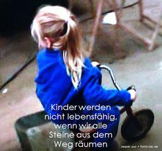 Kinder werden nicht lebensfähig, wenn wir alle Steine aus dem Weg räumen Jesper Juul • familylab.de