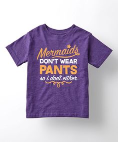 Another great find on #zulily! Purple 'Mermaids Don't Wear Pants' Tee - Toddler & Girls by Day Dream Believers #zulilyfinds
