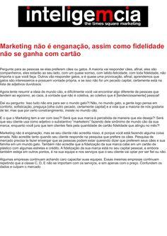 Artigo: Marketing não é enganação, assim como fidelidade não se ganha com cartão. | Fonte: Portal InteligeMcia, por Tatiana Pereira
