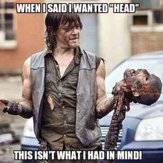 Daryl wanted some head.