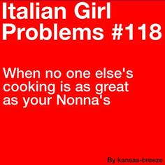 Im not italian, but no ones cooking is as good as my Awna's. @Misty Schroeder James right?