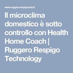 Il microclima domestico è sotto controllo con Health Home Coach | Ruggero Respigo Technology