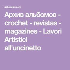 Архив альбомов - crochet - revistas - magazines - Lavori Artistici all'uncinetto