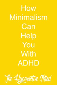 Here's 3 easy tips on Minimalism that can make ADHD easier for you.