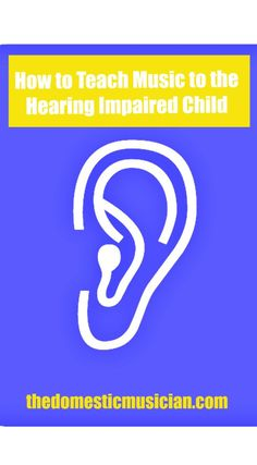 How to Teach Music to the Hearing Impaired Child - The Domestic Musician