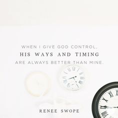 When I give God control his ways and his timing are always better than mine