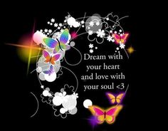Dream with your heart and love with your soul. (from Amazing and Positive Inspirational Quotes) Life Quotes Love, Peace Quotes, Dream Quotes, Badass Quotes, Truth Quotes, Daily Quotes, Bible Quotes, Your Soul, Your Heart