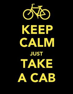 Keep calm and just take a cab