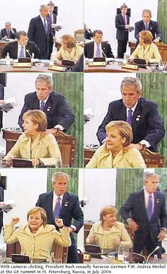 Unfortunately this actually happened. President Bush messaged Angela Merkel's shoulders at a G8 Summit in St. Petersburg, Russia. Merkel was disturbed by the action.