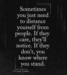 You know where you stand, but sometimes you need to walk away just a bit, to see if the person you are in love with, cares enough to love you back and go find you. Then you will know.