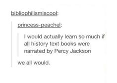 Like, seriously, Rick Riordan should write History books narrated by Percy. Percy Jackson Memes, Percy Jackson Books, Percy Jackson Fandom, Percabeth, Solangelo, Leo Valdez, Hunger Games, Magnus Chase, The Jacksons