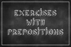 Exercises with Prepositions :http://www.easitalian.com/blog/exercises-with-prepositions/