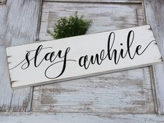 ** very sweet rustic farmhouse sign ** STAY AWHILE lightly distressed lettered in beautiful calligraphy font 11 Farmhouse Signs, Rustic Farmhouse, Rustic Wood, Farmhouse Ideas, Diy Wood Signs, Rustic Signs, Wall Signs, Stay Awhile Sign, Homemade Signs