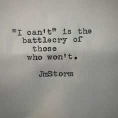 I can't is the battlecry of those who won't / JmStorm