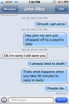 That's what happens when you take thirty minutes to reply to texts. People die.