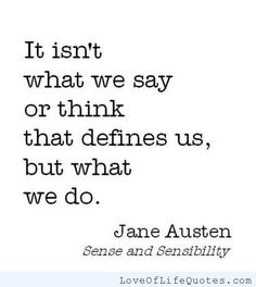 It isn't what we say or think that define us, but what we do. - Jane Austen, Sense and Sensibility #literary #quote