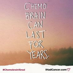 10 Things Cancer Survivors Want You To Know About Chemo Brain   I Had Cancer.