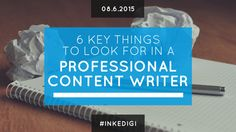 6 Key Things to Look For In A Professional Content Writer