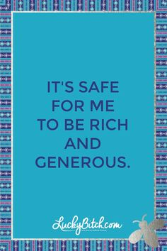 It's safe for me to be a rich and generous. Read it to yourself and see what comes up for you. You can also pick a card message for you over at www.LuckyBitch.com/card