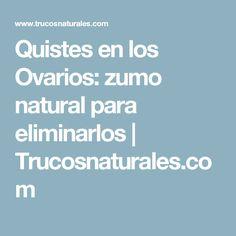 Quistes en los Ovarios: zumo natural para eliminarlos | Trucosnaturales.com