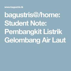bagustris@/home: Student Note: Pembangkit Listrik Gelombang Air Laut