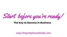 http://theprettybrownbride.com/startbeforeyourready/  Make this your NY resolution! #theprettybrownbride, #theprettybrownbridecommunity #businessblog, #lifestyleblog, #weddingblog