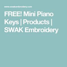 FREE! Mini Piano Keys | Products | SWAK Embroidery