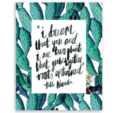 I dream that you and I are two plants ~ Pablo Neruda Quote Art Print