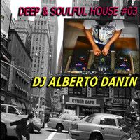 Deep & Soulful House #03 by DJ Alberto Danin on SoundCloud For Free Download