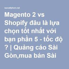 Magento 2 vs Shopify đâu là lựa chọn tốt nhất với bạn phần 5 - tốc độ ? | Quảng cáo Sài Gòn,mua bán Sài Gòn,chợ Sài Gòn,quảng bá sản phẩm,giải pháp trực tuyến hiệu quả