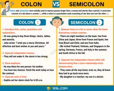 Learn how to use a semicolon (;) and when to use a colon (:) in English with examples, punctuation rules and ESL worksheets. Colons and semicolons were initially used to express pauses longer than a comma and shorter than a period. Teaching English Grammar, Grammar Tips, Grammar And Punctuation, English Writing Skills, Book Writing Tips, English Vocabulary Words, Grammar Lessons, English Language Learning, Writing Words