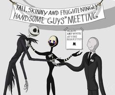 Jack (the Nightmare before Christmas) Marionette (FNaF) and Slenderman (Slender). NOT GASTER.