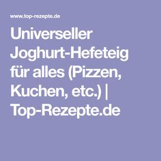 Universeller Joghurt-Hefeteig für alles (Pizzen, Kuchen, etc.) | Top-Rezepte.de