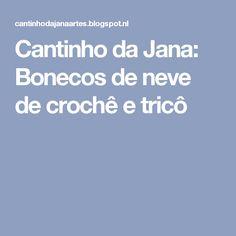 Cantinho da Jana: Bonecos de neve de crochê e tricô