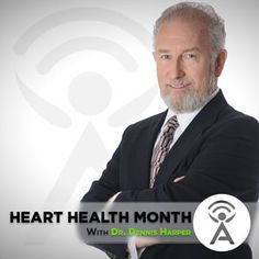 Scientific Advisory Board Member Dr. Dennis Harper    It's Heart Health Month, and Dr. Dennis Harper is on the show to teach you the impo